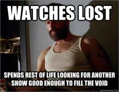 Definitely miss Lost.. but Once Upon a Time, The Walking Dead, and Sons of Anarchy are so good!!!