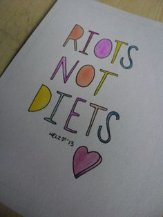 riots not diets feminism inspirational painting by helzillustrates, £6.00  Love it!  Be healthy and love yourself!