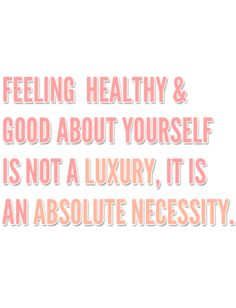 Feeling healthy & good about yourself is not a luxury, it is an absolute necessity. dreambigmagazine.com