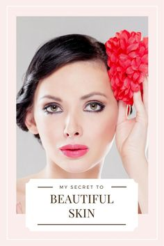 My secret to beautiful skin, easy and effortless way to improving skin healthy for young, beautiful healthy skin. Anti-aging and anti-wrinkle.