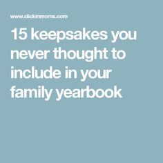 15 keepsakes you never thought to include in your family yearbook