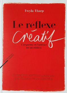 Le réflexe créatif – Twyla Tharp – Une Pile de Livres