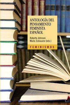 Antología del pensamiento feminista español : (1726-2011) / Roberta Johnson y Maite Zubiaurre (eds.) ; Luis F. Cuesta (col.)
