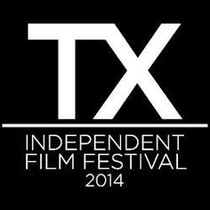 The Texas Independent Film Festival 2014  Deadline in Feb