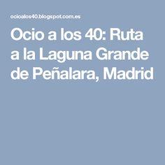 Ocio a los 40: Ruta a la Laguna Grande de Peñalara, Madrid