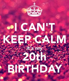 i-can-t-keep-calm-it-s-my-20th-birthday-70.png (600×700)