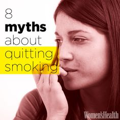 8 Myths About Quitting Smoking - What you don't know about dropping the habit could hurt you.