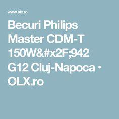 Becuri Philips Master CDM-T 150W/942 G12 Cluj-Napoca • OLX.ro