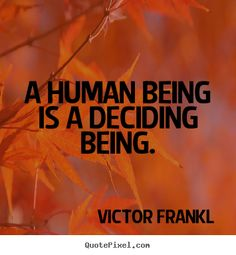 Viktor Frankl - Author of Man's search for Meaning, and the father of Existential psychology.  The importance of taking a decision and dialoging with life - important concepts for authentic living