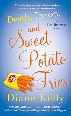 Death, Taxes, and Sweet Potato Fries (2017) (Book 11 in the Tara Holloway series) A novel by Diane Kelly
