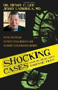 Shocking Cases from Dr. Henry Lee's Forensic Files: The Phil Spector Case / the Priest's Ritual Murder of a Nun / the Brown's Chicken Massacre and More! by Henry C. Jonbenet Ramsey Case, Good Books, Books To Read, Forensic Files, Henry Lee, Forensic Science, Book Images, Forensics