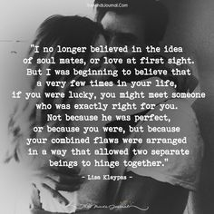 Quotes Love Soulmate Passion Soul Mates 21 New Ideas Live Quotes For Him, Soulmate Love Quotes, True Love Quotes, Great Quotes, Inspirational Quotes, Believe In Love Quotes, Soulmates Quotes, Unexpected Love Quotes, Perfect Man Quotes