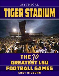 Legendary Tiger Stadium: The 30 Greatest LSU Football Games