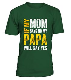 "# If my Mom says no, my Papa will say yes Shirt .  Special Offer, not available in shops      Comes in a variety of styles and colours      Buy yours now before it is too late!      Secured payment via Visa / Mastercard / Amex / PayPal      How to place an order            Choose the model from the drop-down menu      Click on ""Buy it now""      Choose the size and the quantity      Add your delivery address and bank details      And that's it!      Tags: papa t-shirt, gifts for papa shirt…"