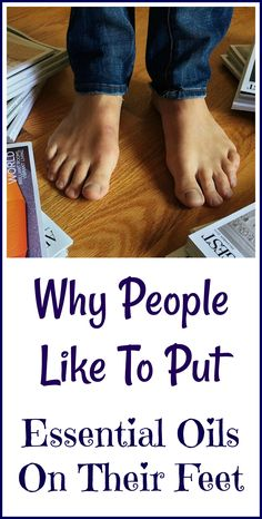 Why so many people like to put essential oils on their feet.