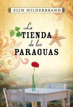"""Elin Hilderbrand, """"La tienda de los paraguas"""". Una fascinante historia de amor y amistad que tiene por escenarios Nantucket, Manhattan, París y Marruecos."""