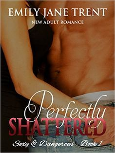 Perfectly Shattered: New Adult Romance (Sexy & Dangerous Book 1) - Kindle edition by Emily Jane Trent. Literature & Fiction Kindle eBooks @ Amazon.com.