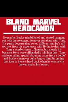 Marvel headcannon I agree, but I think one day Bucky would just punch Tony and then they'd all move on<<< Bucky's loyalties wouldn't let him just move on from that. The problem goes way to deep for Bucky to fix it with one punch Dc Memes, Marvel Memes, Marvel Dc Comics, Marvel Fan, John Barrowman, Bland Marvel Headcanon, Avengers Headcanon, Bucky And Steve, Fandoms