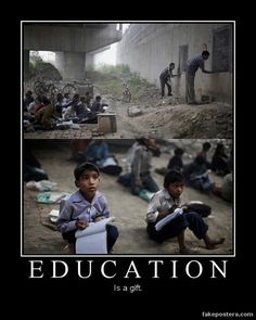 Education is a gift. Seriously, spoiled American kids don't know how good they have it. And we're still one of the dumbest countries academically speaking. -.-