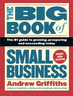 The Big Book of Small Business by Andrew Griffiths. ISBN: 9781742374284