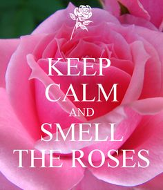 'KEEP  CALM AND SMELL THE ROSES' Poster