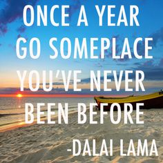 Once a year go someplace you've never been before - Dalai Lama Wise Quotes, Great Quotes, Quotes To Live By, Inspirational Quotes, Dalai Lama, Best Travel Quotes, Verse, Good Advice, Wise Words
