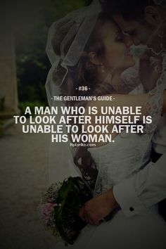 "The Gentleman's Guide 36 - ""A man who is unable to look after himself is unable to look after woman. Gentleman Stil, Gentleman Rules, True Gentleman, Gentlemens Guide, Just Dream, Real Man, My Guy, Relationship Quotes, In This World"
