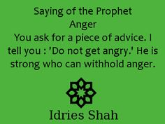 #sufis #sufism #mohammed  Saying of the Prophet Anger You ask for a piece of advice. I tell you : 'Do not get angry.' He is strong who can withhold anger.