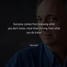 Wise words from the owner of the worlds largest hedge fund Ray Dalio. Don't be afraid of not knowing something. It's always an opportunity to grow. .