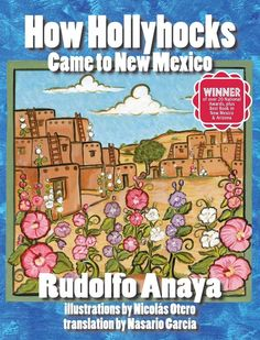 How Hollyhocks Came to New Mexico is a fanciful folk tale that helps explain the beautiful flowers that can be seen in all parts of the Southwest in the summer and fall. Escaping Herod's wrath, Sueño,