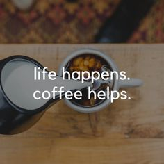 Life happens.  Coffee helps. Funny Coffee, Coffee Humor, Life Happens, Shit Happens, Round Sunglasses, Round Frame Sunglasses