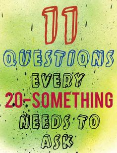 11 Questions Every 20-something Needs to Ask | All Groan Up