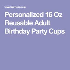 Personalized 16 Oz Reusable Adult Birthday Party Cups