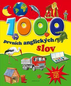Kniha: 1000 prvních anglických slov - Obrázkový slovník pro děti od 5 let - 3.vydání (autor neuvedený) | bux.sk