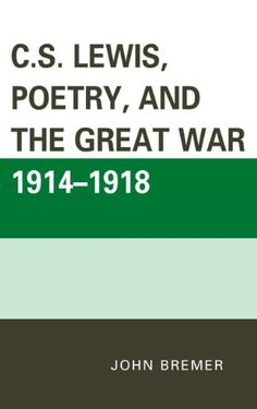 C.S. Lewis, Poetry, and the Great War 1914-1918 by John Bremer