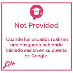 Not Provided Cuando los usuarios realizan una búsqueda habiendo iniciado sesión en su cuenta de Google.  (y)  (y)