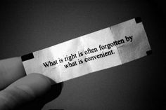 """""""What is right is often forgotten by what is convenient."""""""