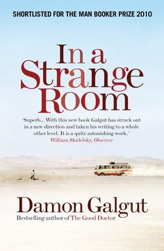 In a Strange Room , by Damon Galgut?...this is a stunning and heartbreaking novel (but reads like a memoir, and very well might be a memoir) about backpacking across eastern Africa, Europe, and India. The narrator struggles, unsure of what he's looking for.