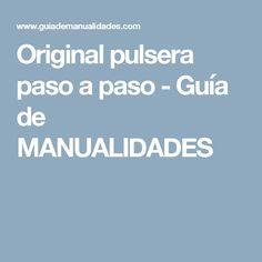 Original pulsera paso a paso - Guía de MANUALIDADES