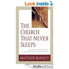 Amazon.com: The Church That Never Sleeps: The Amazing Story That Will Change Your View of Church Forever eBook: Matthew Barnett: Kindle Stor...