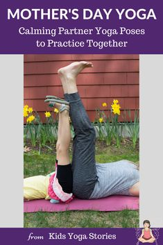 Spend Mother's Day really connecting with your child!  5 super easy, wonderfully calming partner yoga poses. Easy to follow pictures and descriptions. | Kids Yoga Stories #kidsyoga #kidsyogaposes #yoga #mothersday