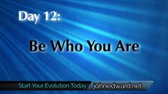 Day 12 of the FREE 100 Day Evolution: Be Who You Are! Go to www.johnedward.net/100days to register and watch! Don't miss it!