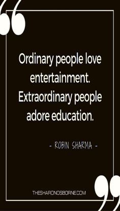 QUOTE - Ordinary people love entertainment. Extraordinary people adore…