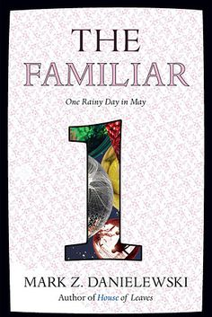 The Familiar, Volume 1: One Rainy Day in May by Mark Z. Danielewski | 5 Great Books To Read In July