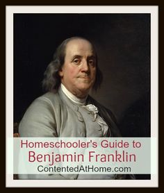 Homeschooler's Guide to Benjamin Franklin - huge list of resources including living books, copywork, notebooking, and more! #history #homeschool