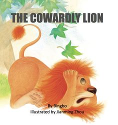 """The Cowardly Lion"" by Bingbo, illustrated by Jianming Zhou -- A fun-packed tale about the importance of having a sense of belonging and friendship. The Cowardly Lion is a beautiful, heart-warming tale about friendship and the importance of courage and loyalty. An unfortunate lion, Telulu, keeps running away from other creatures, but he gets physically smaller and smaller each time, until he's the size of a mouse. With …"