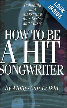 How to Be a Hit Songwriter: Polishing and Marketing Your Lyrics and Music: Molly-Ann Leikin