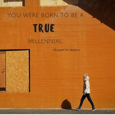 """""""The term millennial is perfect for you if that term reminds you of who you really are and what your purpose in life really is.""""  """"Stand as True Millennials,"""" by Russell M. Nelson, Ensign, Oct. 2016"""