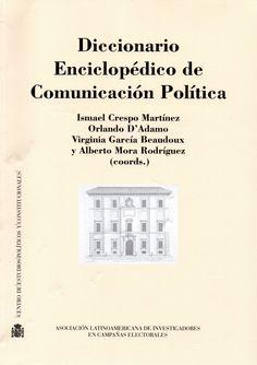 Diccionario enciclopédico de comunicación política Ismael Crespo Martínez, Orlando D'Adamo, Virginia García Beaudoux, et al (coords.) (Centro de Estudios Políticos y Constitucionales 2015) / JA 64 C85