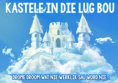 spreekwoorde idiome kastele lug droom hoezit Afrikaans Quotes, Castle In The Sky, Cloud 9, Idioms, Heaven On Earth, Language, Jokes, Learning, Fun